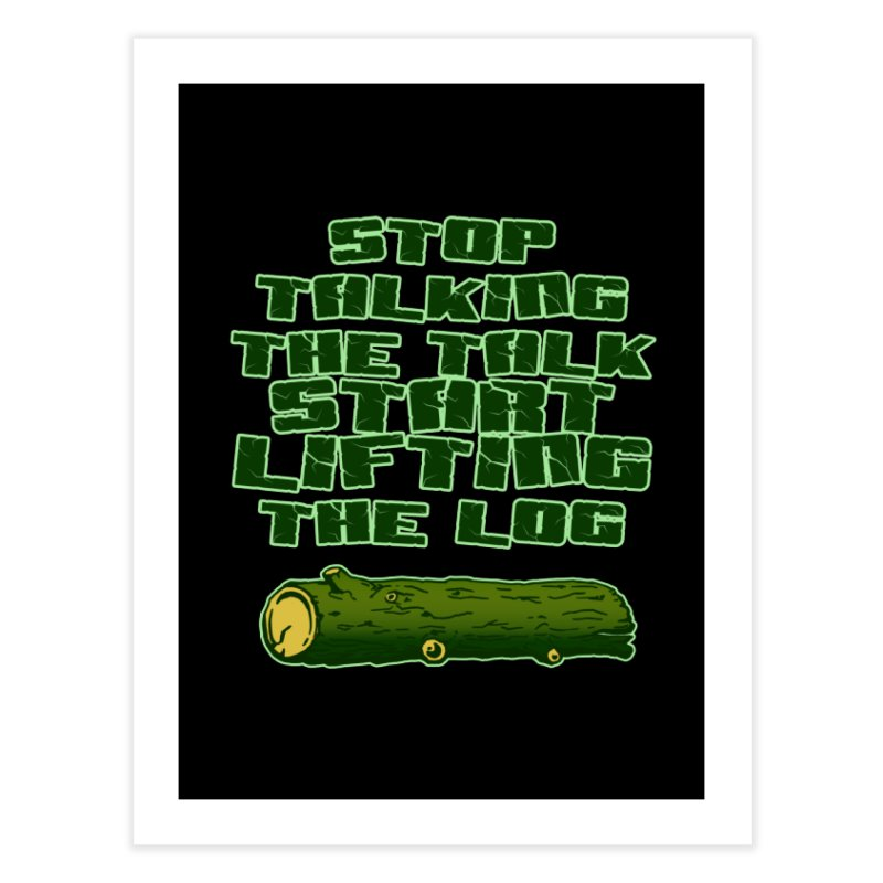 Stop Talking The Talk Home Fine Art Print by Power Artist Shop