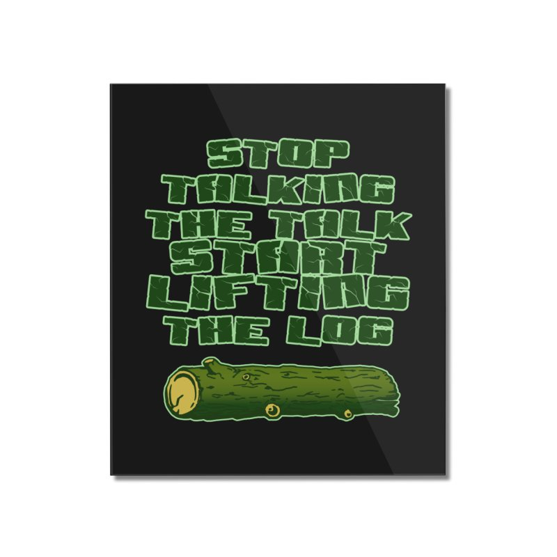 Stop Talking The Talk Home Mounted Acrylic Print by Power Artist Shop