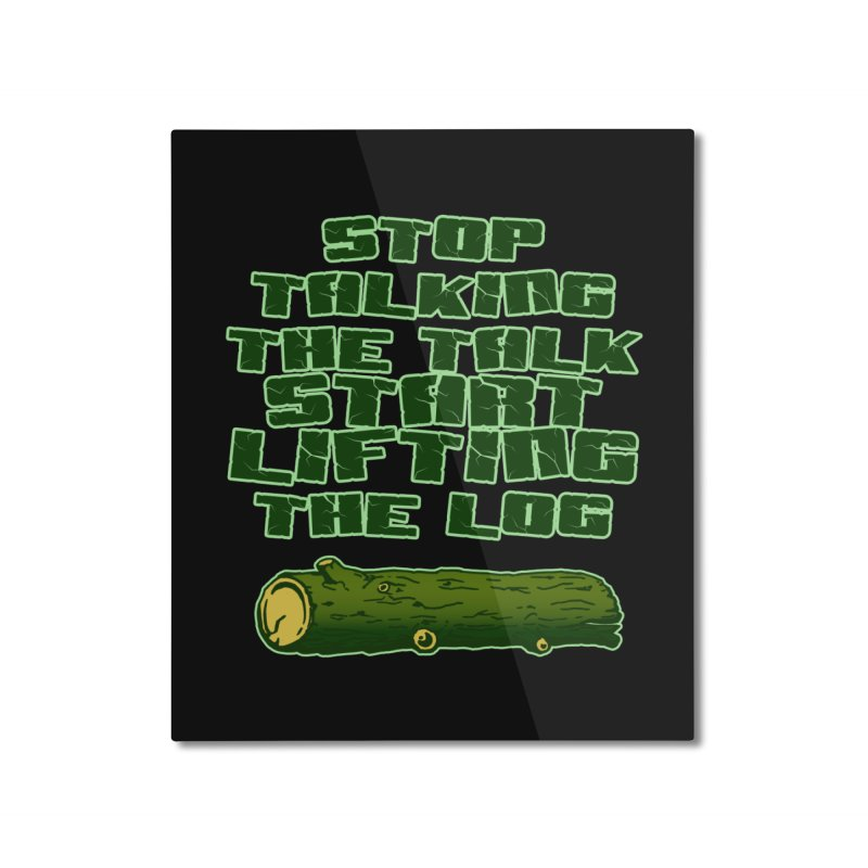 Stop Talking The Talk Home Mounted Aluminum Print by Power Artist Shop