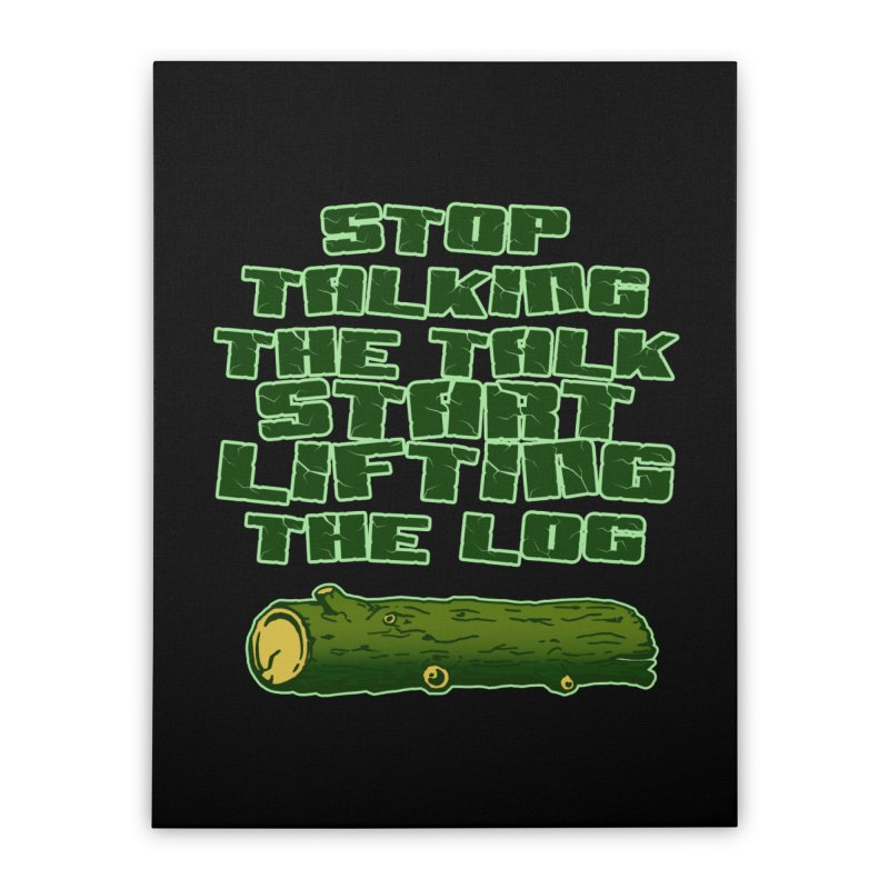 Stop Talking The Talk Home Stretched Canvas by Power Artist Shop