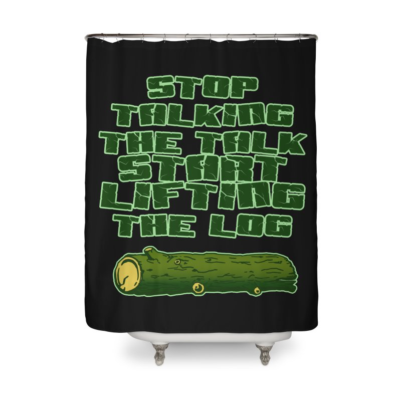 Stop Talking The Talk Home Shower Curtain by Power Artist Shop