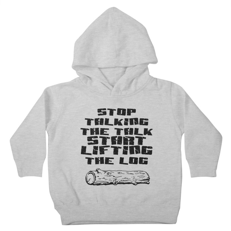 Stop Talking the Talk (black) Kids Toddler Pullover Hoody by Power Artist Shop