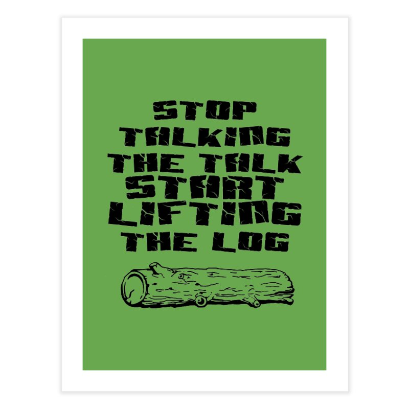 Stop Talking the Talk (black) Home Fine Art Print by Power Artist Shop