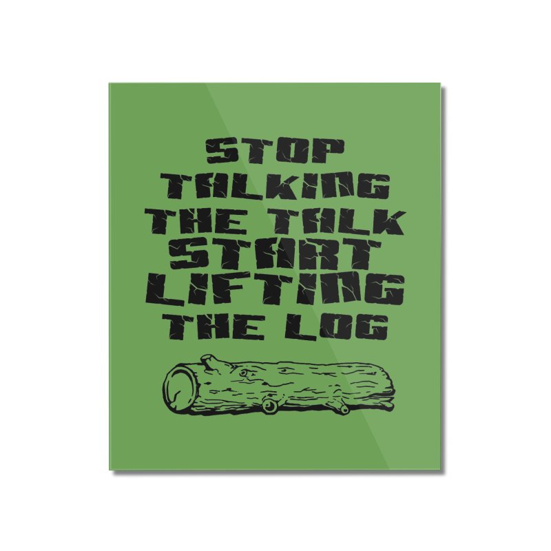 Stop Talking the Talk (black) Home Mounted Acrylic Print by Power Artist Shop