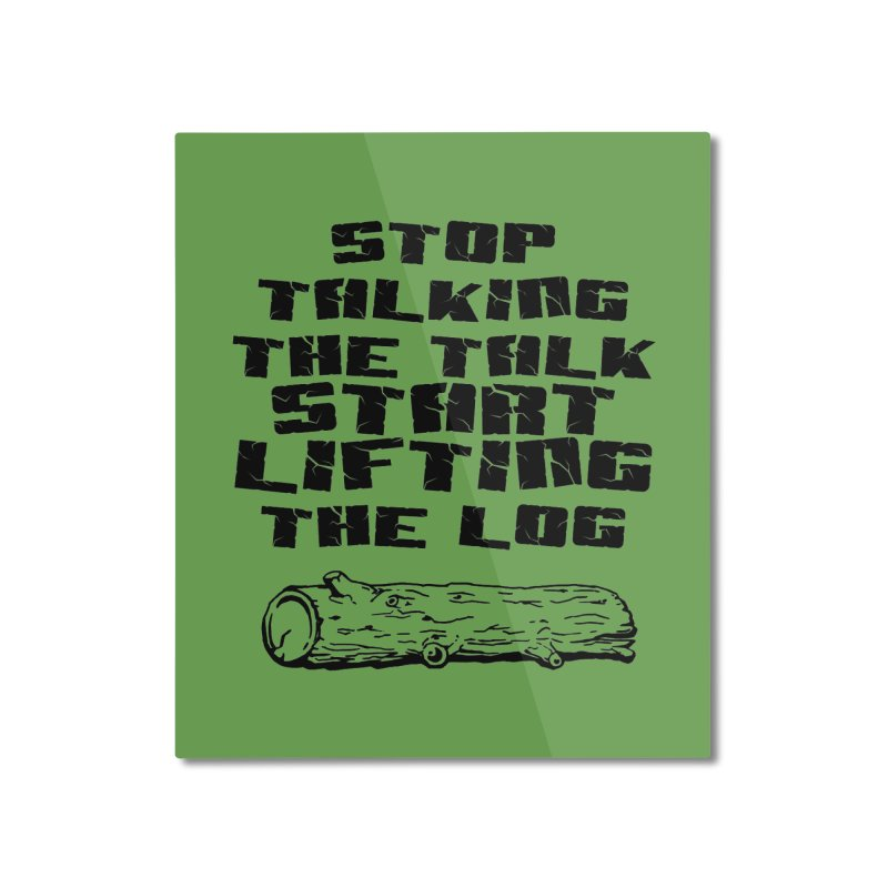 Stop Talking the Talk (black) Home Mounted Aluminum Print by Power Artist Shop
