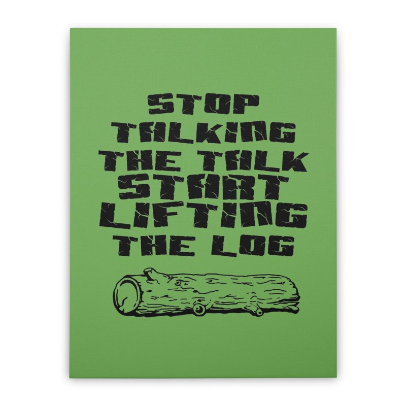 Stop Talking the Talk (black) Home Stretched Canvas by Power Artist Shop