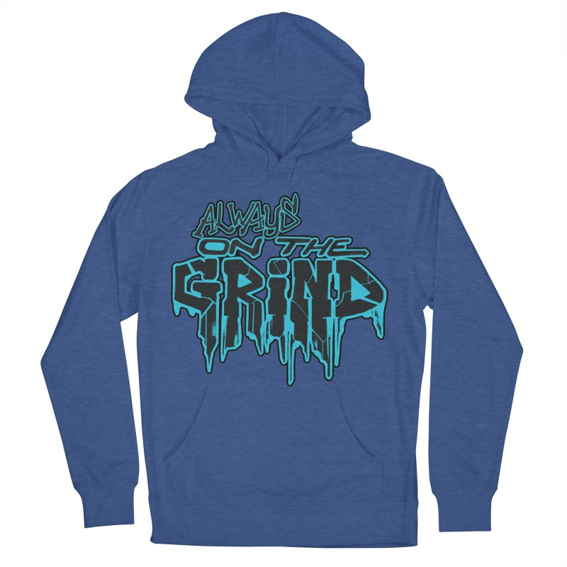 Always On The Grind Men's French Terry Pullover Hoody by Power Artist Shop