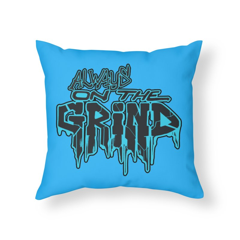 Always On The Grind Home Throw Pillow by Power Artist Shop