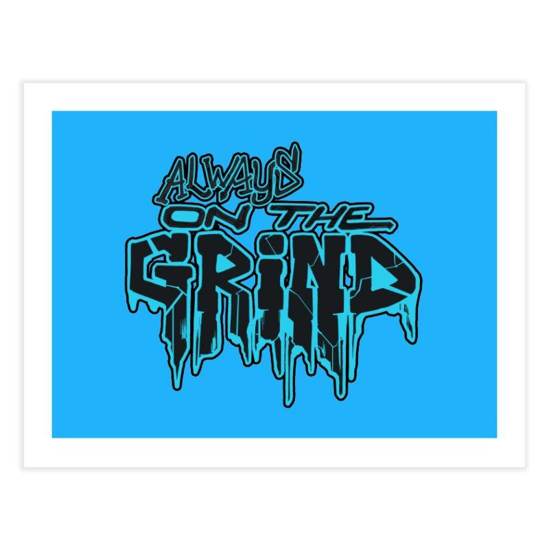 Always On The Grind Home Fine Art Print by Power Artist Shop