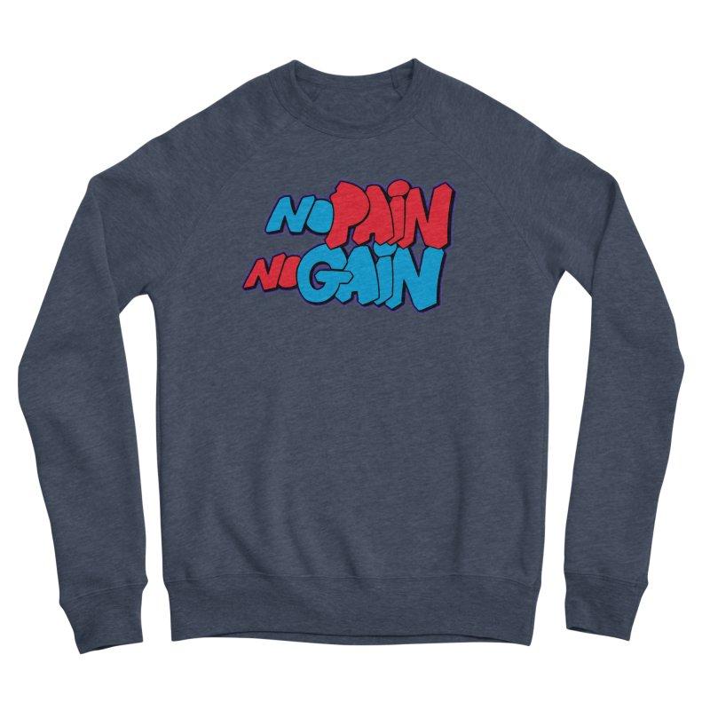 No Pain No Gain Men's Sponge Fleece Sweatshirt by Power Artist Shop