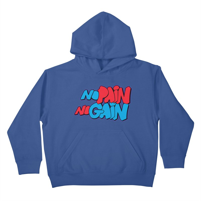 No Pain No Gain Kids Pullover Hoody by Power Artist Shop