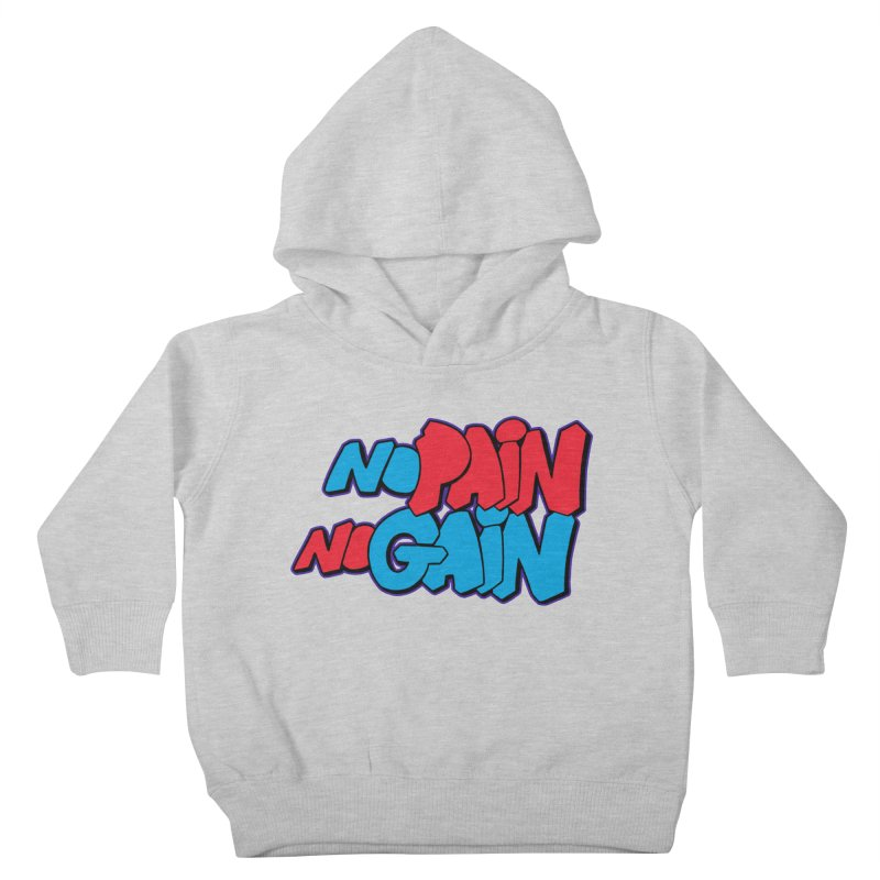 No Pain No Gain Kids Toddler Pullover Hoody by Power Artist Shop