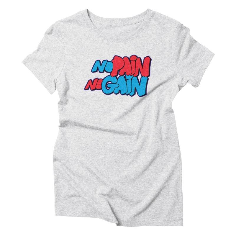 No Pain No Gain Women's T-Shirt by Power Artist Shop