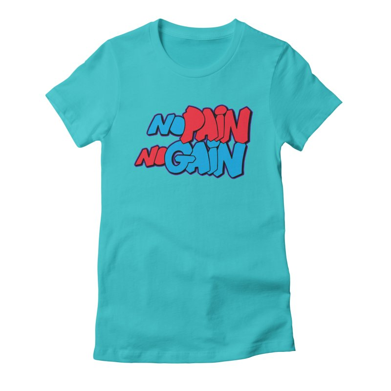 No Pain No Gain Women's Fitted T-Shirt by Power Artist Shop