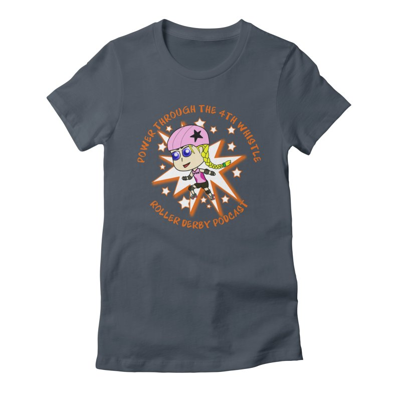 Power Through the 4th Whistle Roller Derby Podcast Women's T-Shirt by Power Thru the 4th Whistle Roller Derby Podcast