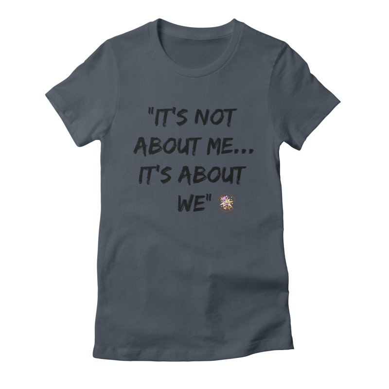 It's Not About Me, It's About We Women's T-Shirt by Power Thru the 4th Whistle Roller Derby Podcast