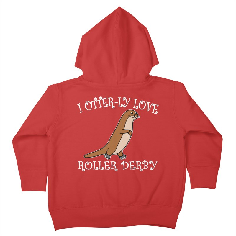 I OTTER-LY LOVE ROLLER DERBY Kids Toddler Zip-Up Hoody by Power Thru the 4th Whistle Roller Derby Podcast