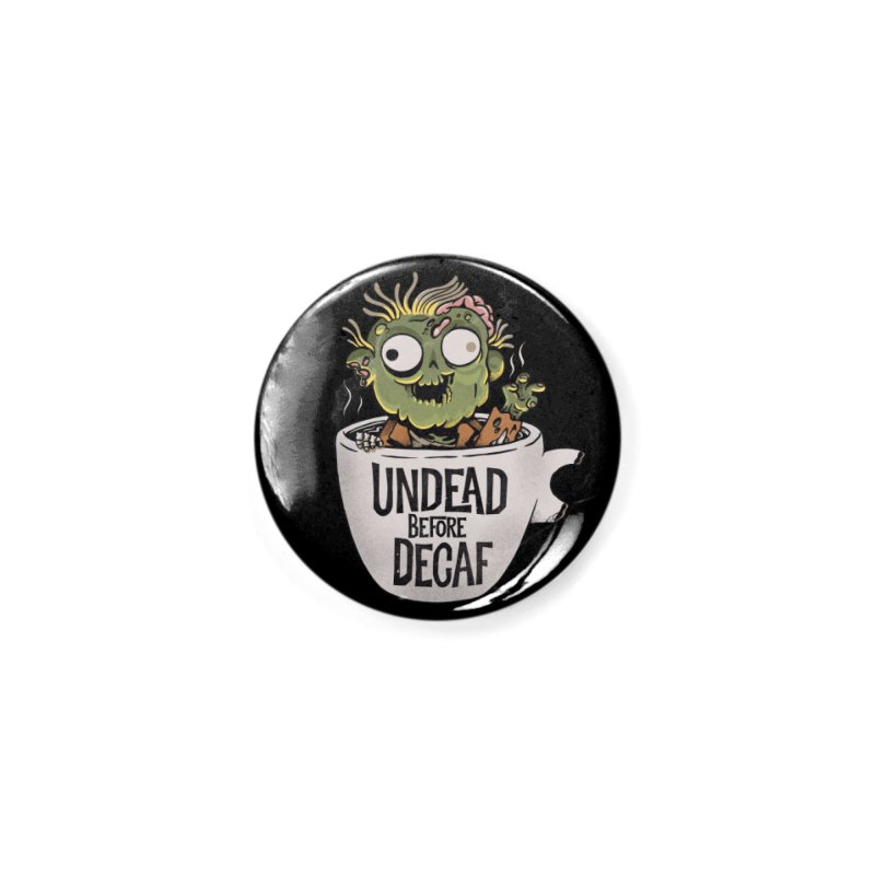 Undead Before Decaf Accessories Button by Pepe Rodríguez