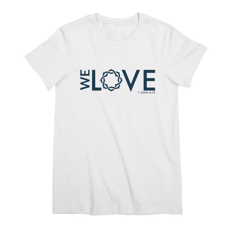 We Love Women's Premium T-Shirt by Justin Whitcomb's Artist Shop