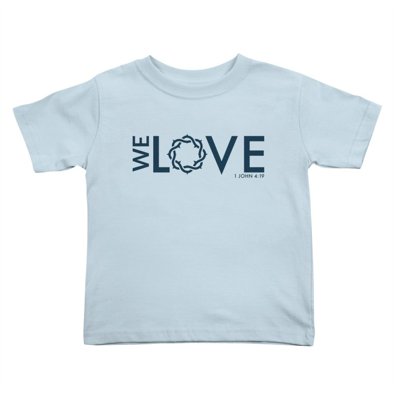 We Love Kids Toddler T-Shirt by Justin Whitcomb's Artist Shop