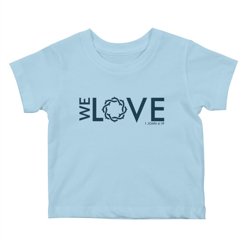 We Love Kids Baby T-Shirt by Justin Whitcomb's Artist Shop