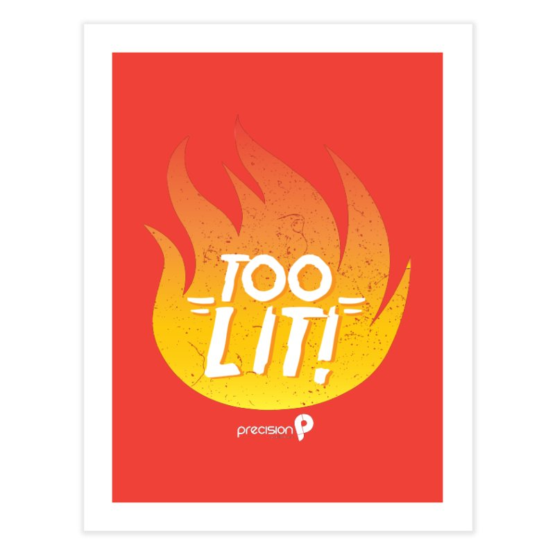 Too Lit Home Fine Art Print by Precision Productions Artiste Shop