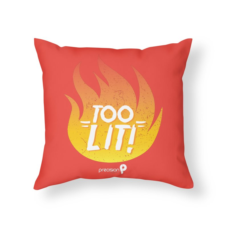 Too Lit Home Throw Pillow by Precision Productions Artiste Shop