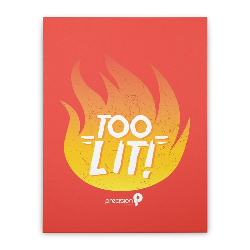 Too Lit Home Stretched Canvas by Precision Productions Artiste Shop