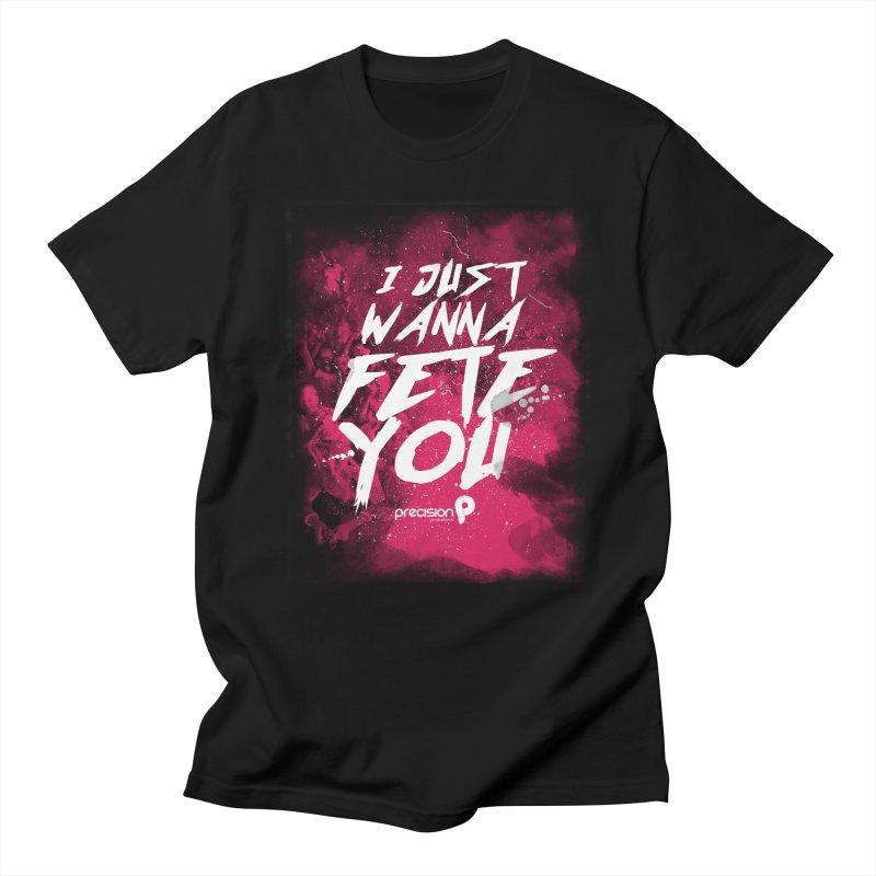 Fete You Men's T-Shirt by Precision Productions Artiste Shop