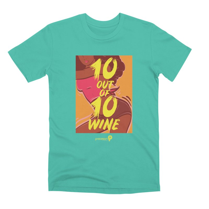 10 Out Of 10 Wine in Men's Premium T-Shirt Sea Green by Precision Productions Artiste Shop