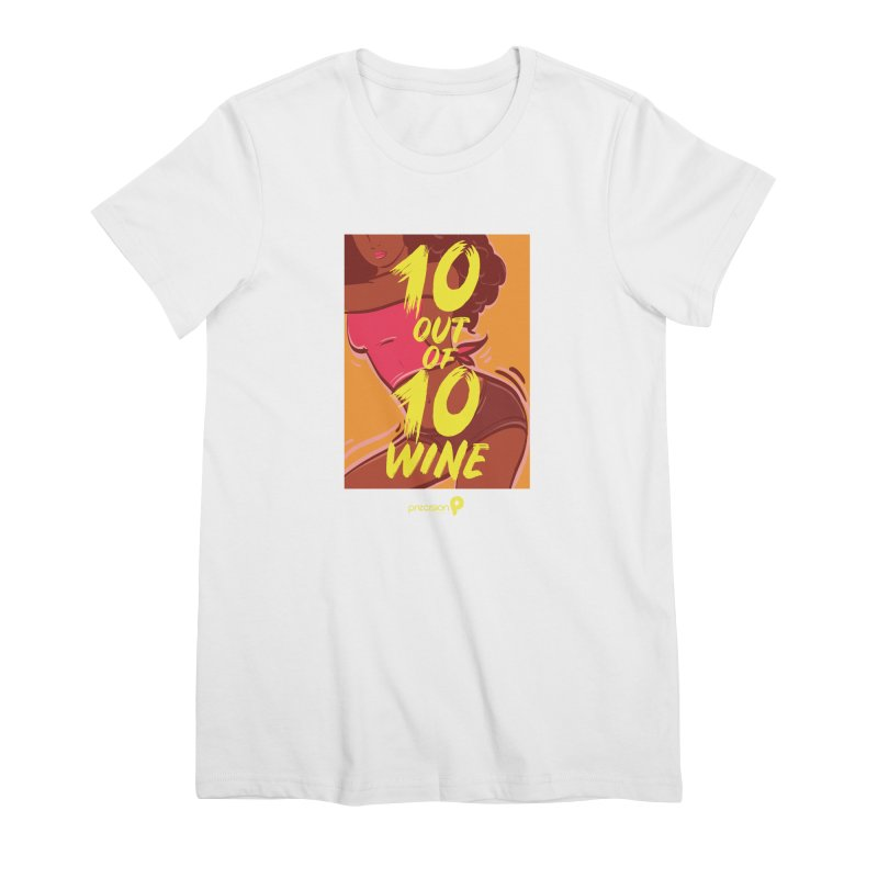 10 Out Of 10 Wine Women's Premium T-Shirt by Precision Productions Artiste Shop