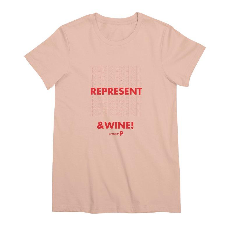 Represent & Wine Women's Premium T-Shirt by Precision Productions Artiste Shop