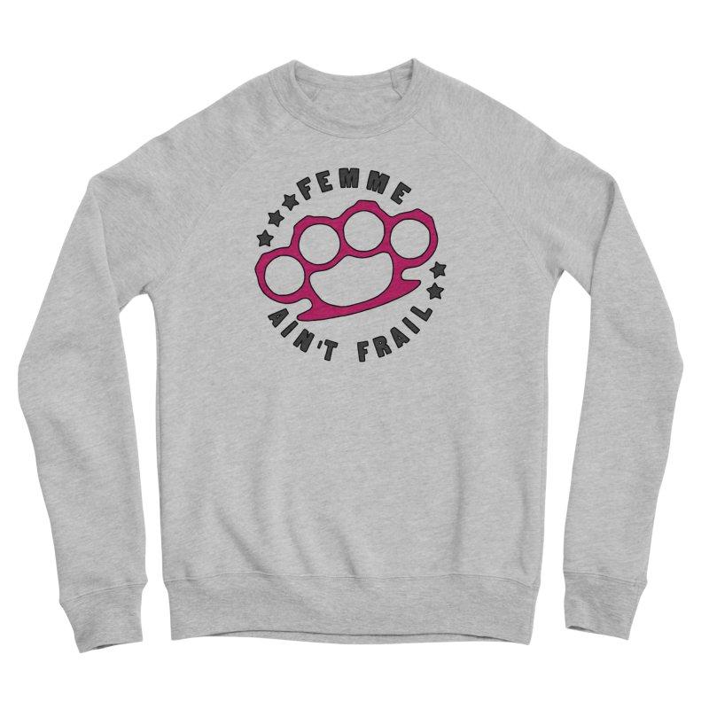 Femme Ain't Frail Men's Sponge Fleece Sweatshirt by Pretty In Punk
