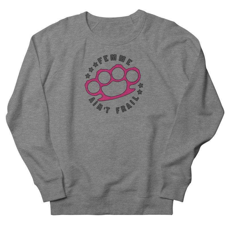 Femme Ain't Frail Women's French Terry Sweatshirt by Pretty In Punk