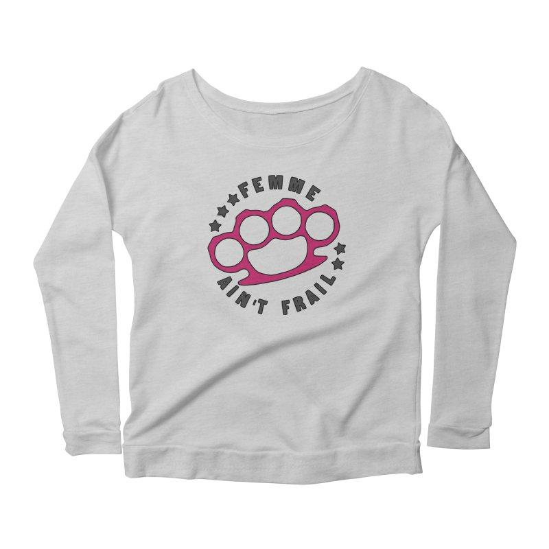 Femme Ain't Frail Women's Scoop Neck Longsleeve T-Shirt by Pretty In Punk