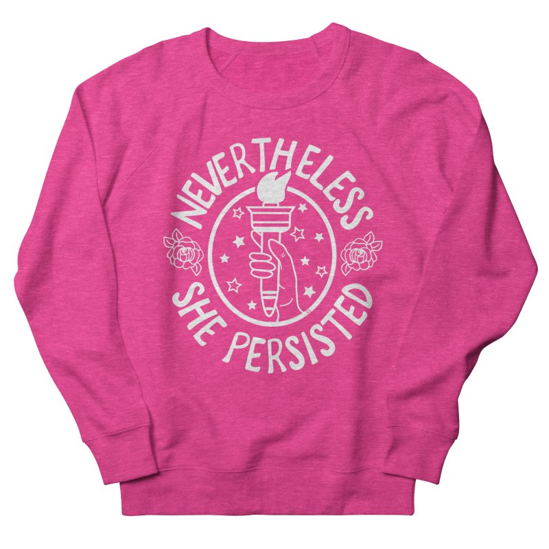 Nevertheless She Persisted Women's French Terry Sweatshirt by prettyprismatic's Artist Shop