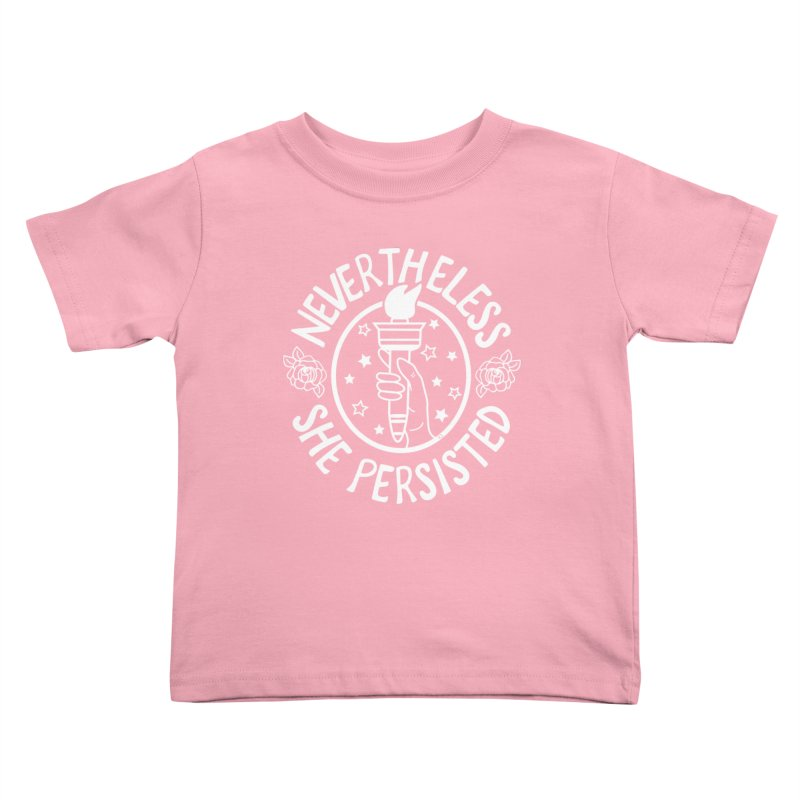 Nevertheless She Persisted - Profits benefit Planned Parenthood Kids Toddler T-Shirt by prettyprismatic's Artist Shop