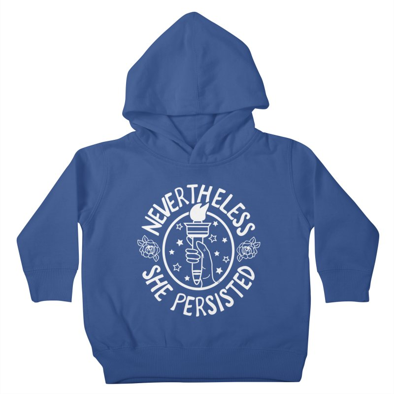 Nevertheless She Persisted Kids Toddler Pullover Hoody by prettyprismatic's Artist Shop