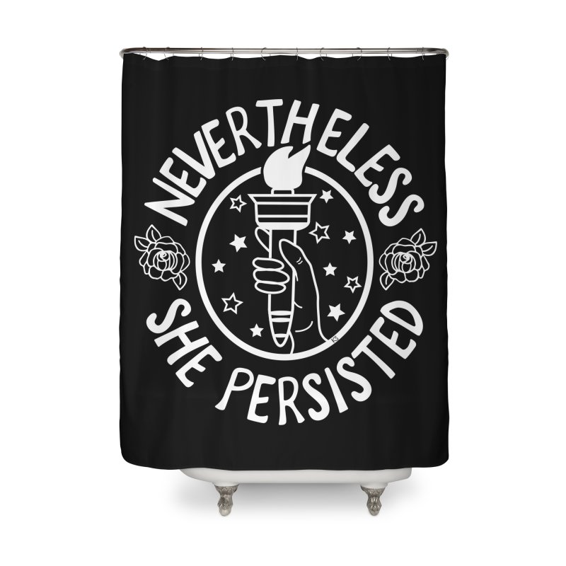 Nevertheless She Persisted - Profits benefit Planned Parenthood Home Shower Curtain by prettyprismatic's Artist Shop