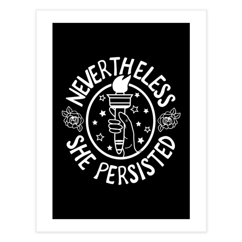 Nevertheless She Persisted Home Fine Art Print by prettyprismatic's Artist Shop