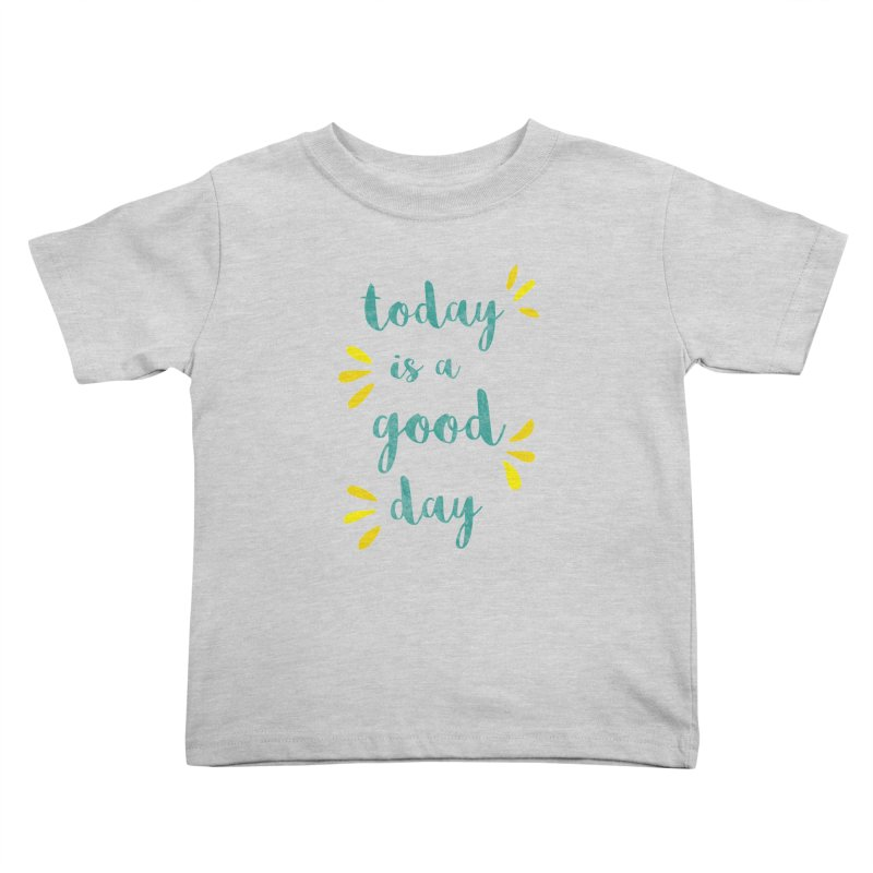 Good Day Print Kids Toddler T-Shirt by prettyprismatic's Artist Shop