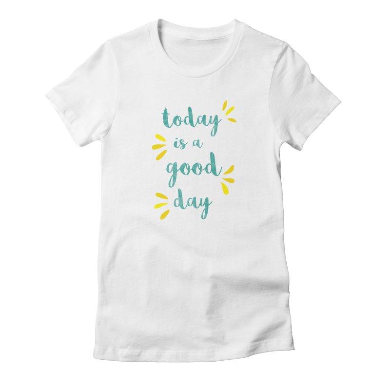 Good Day Print Women's T-Shirt by prettyprismatic's Artist Shop