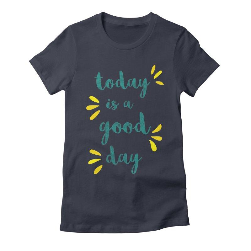 Good Day Print Women's Fitted T-Shirt by prettyprismatic's Artist Shop