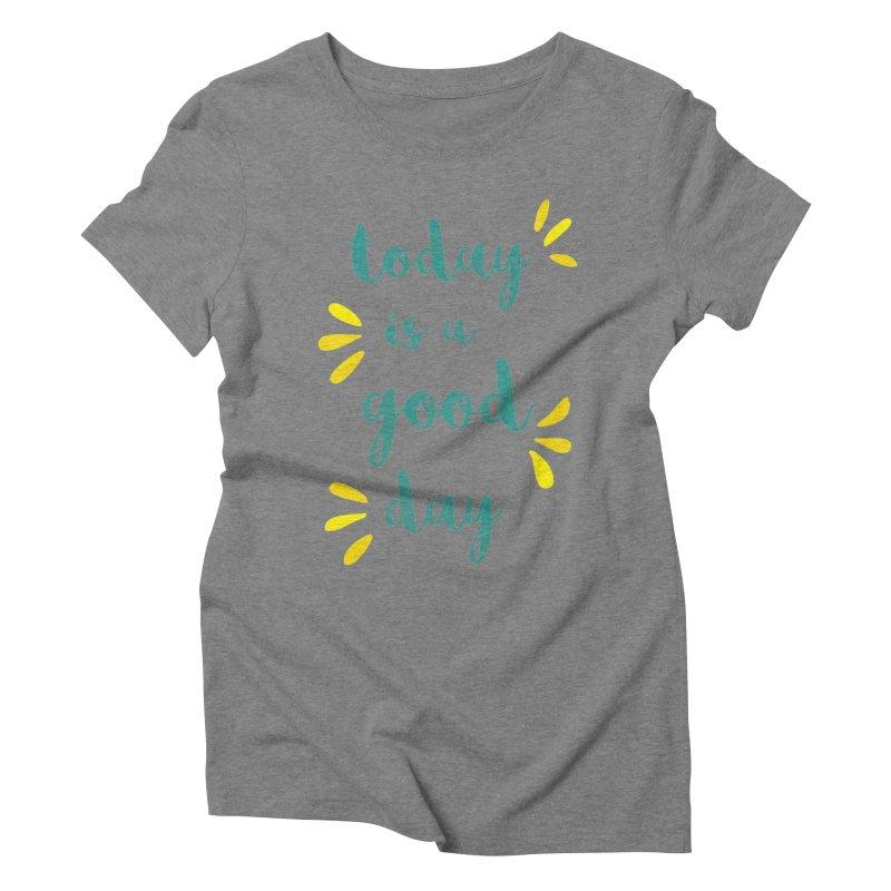Good Day Print Women's Triblend T-shirt by prettyprismatic's Artist Shop