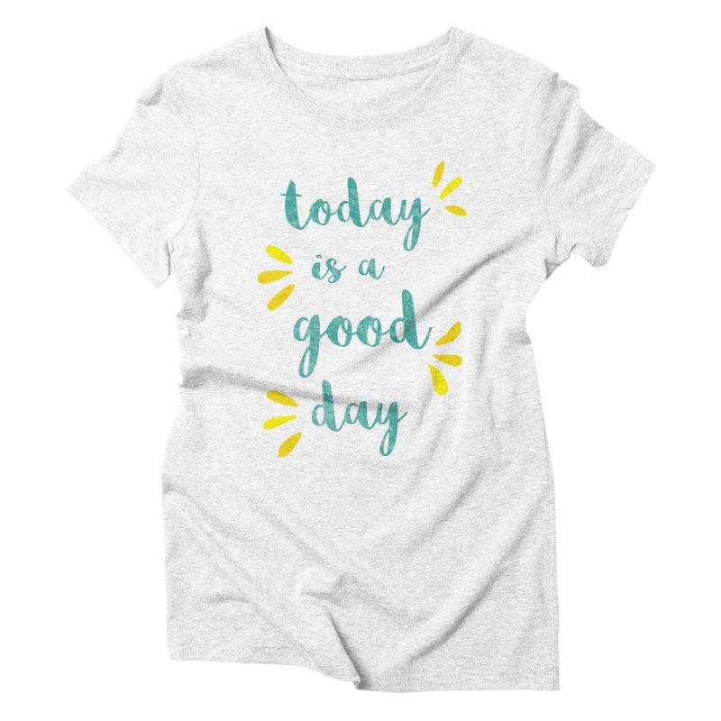 Good Day Print Women's Triblend T-shirt by prettyprismatic's Artist Shop