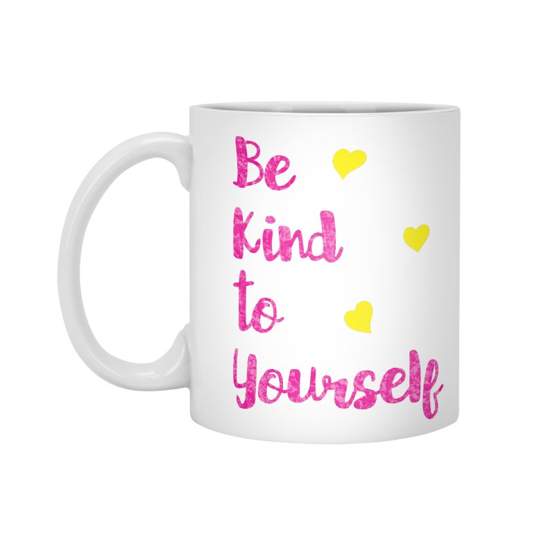 Be Kind to Yourself Print Accessories Mug by prettyprismatic's Artist Shop