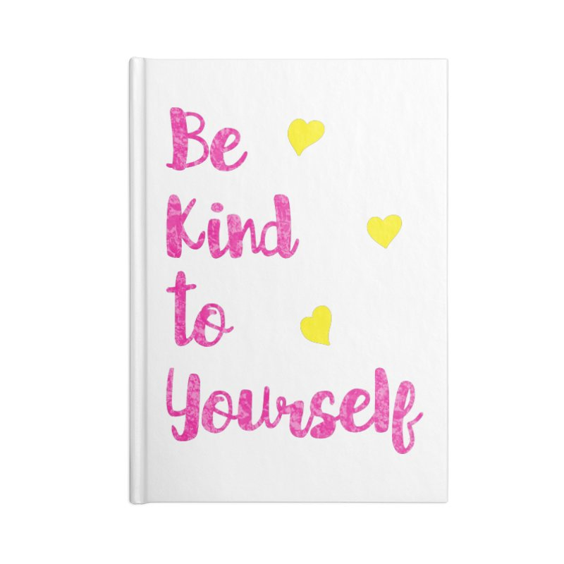 Be Kind to Yourself Print Accessories Notebook by prettyprismatic's Artist Shop