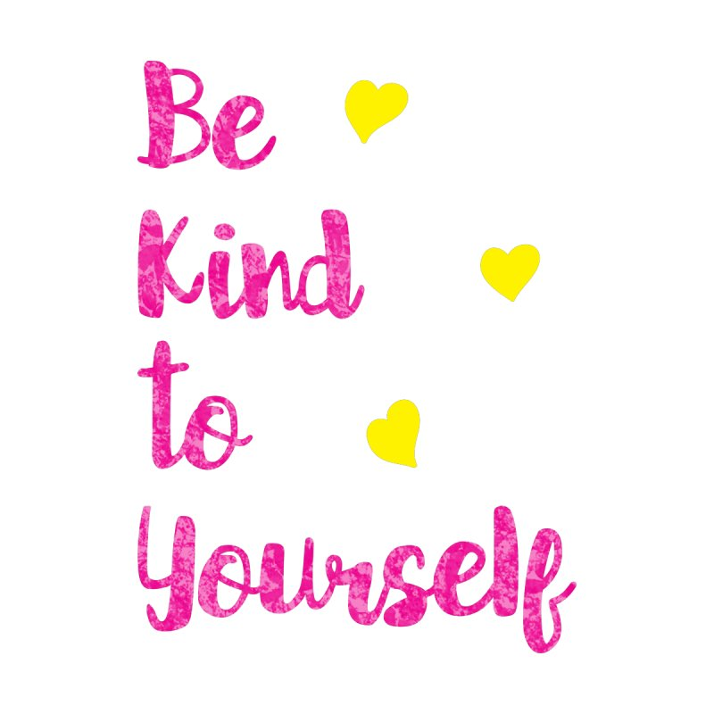 Be Kind to Yourself Print Women's Scoop Neck by prettyprismatic's Artist Shop