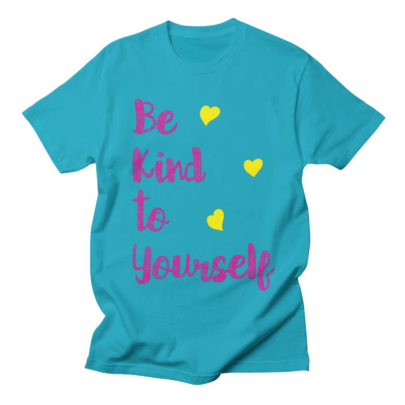 Be Kind to Yourself Print Women's Regular Unisex T-Shirt by prettyprismatic's Artist Shop