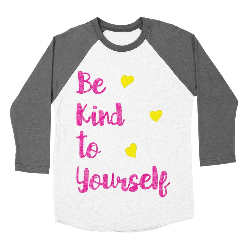 Be Kind to Yourself Print Women's Baseball Triblend T-Shirt by prettyprismatic's Artist Shop